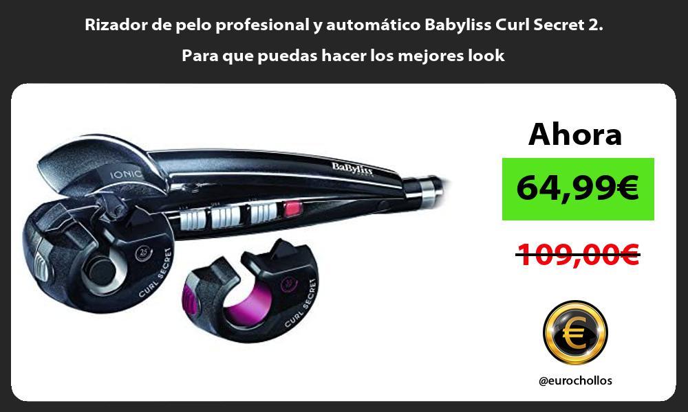 Rizador de pelo profesional y automático Babyliss Curl Secret 2 Para que puedas hacer los mejores look