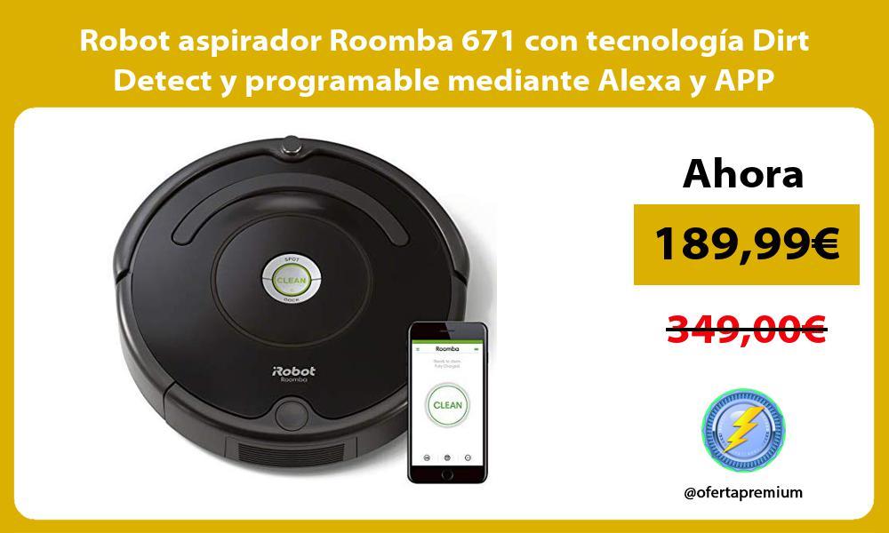 Robot aspirador Roomba 671 con tecnología Dirt Detect y programable mediante Alexa y APP