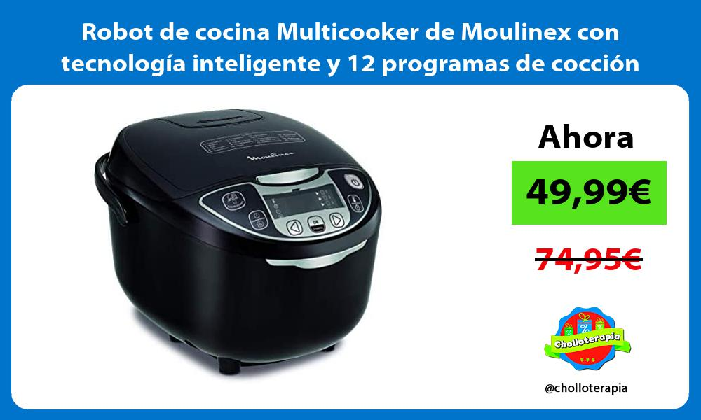 Robot de cocina Multicooker de Moulinex con tecnología inteligente y 12 programas de cocción