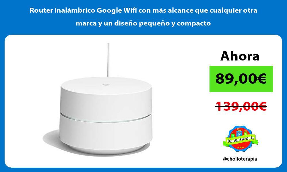 Router inalámbrico Google Wifi con más alcance que cualquier otra marca y un diseño pequeño y compacto
