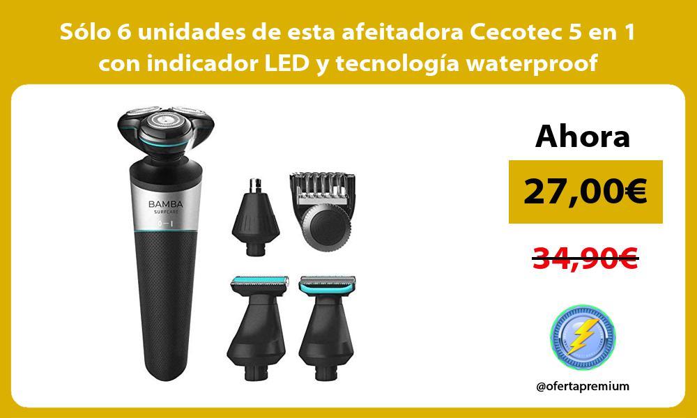 Sólo 6 unidades de esta afeitadora Cecotec 5 en 1 con indicador LED y tecnología waterproof