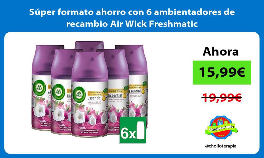 Súper formato ahorro con 6 ambientadores de recambio Air Wick Freshmatic