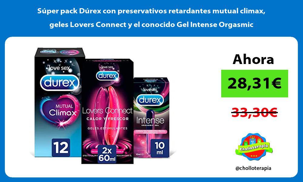 Súper pack Dúrex con preservativos retardantes mutual climax geles Lovers Connect y el conocido Gel Intense Orgasmic