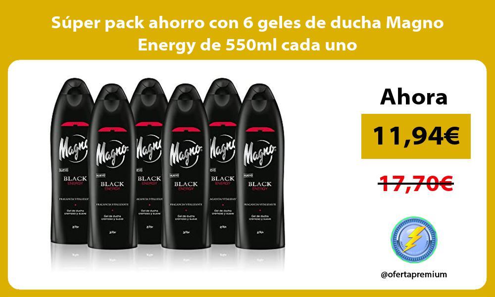 Súper pack ahorro con 6 geles de ducha Magno Energy de 550ml cada uno