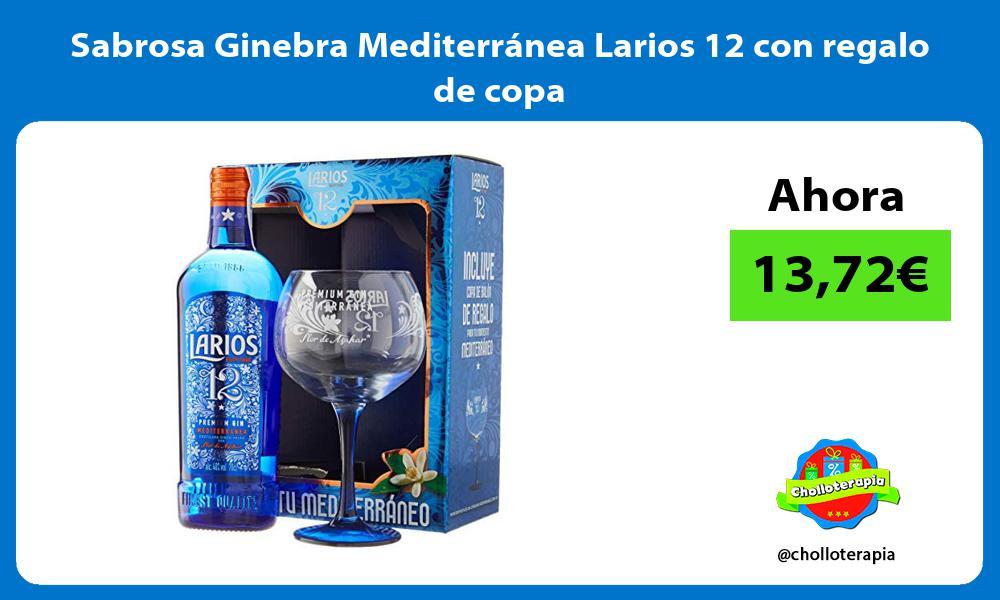 Sabrosa Ginebra Mediterránea Larios 12 con regalo de copa