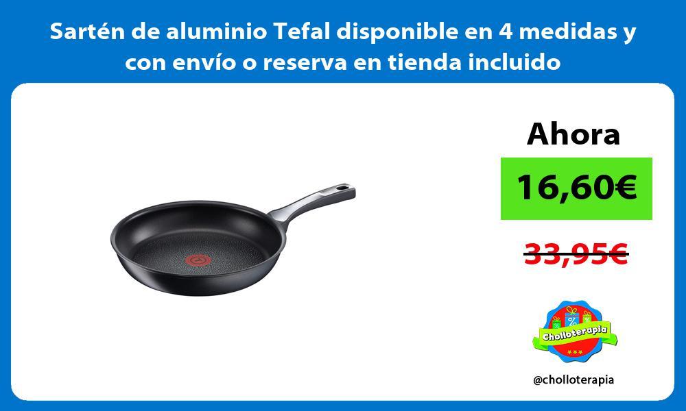 Sartén de aluminio Tefal disponible en 4 medidas y con envío o reserva en tienda incluido