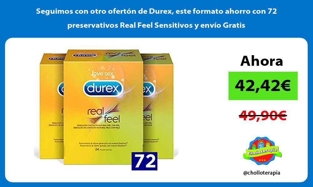 Seguimos con otro ofertón de Durex este formato ahorro con 72 preservativos Real Feel Sensitivos y envío Gratis