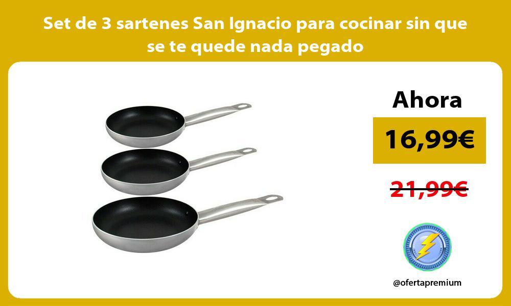 Set de 3 sartenes San Ignacio para cocinar sin que se te quede nada pegado