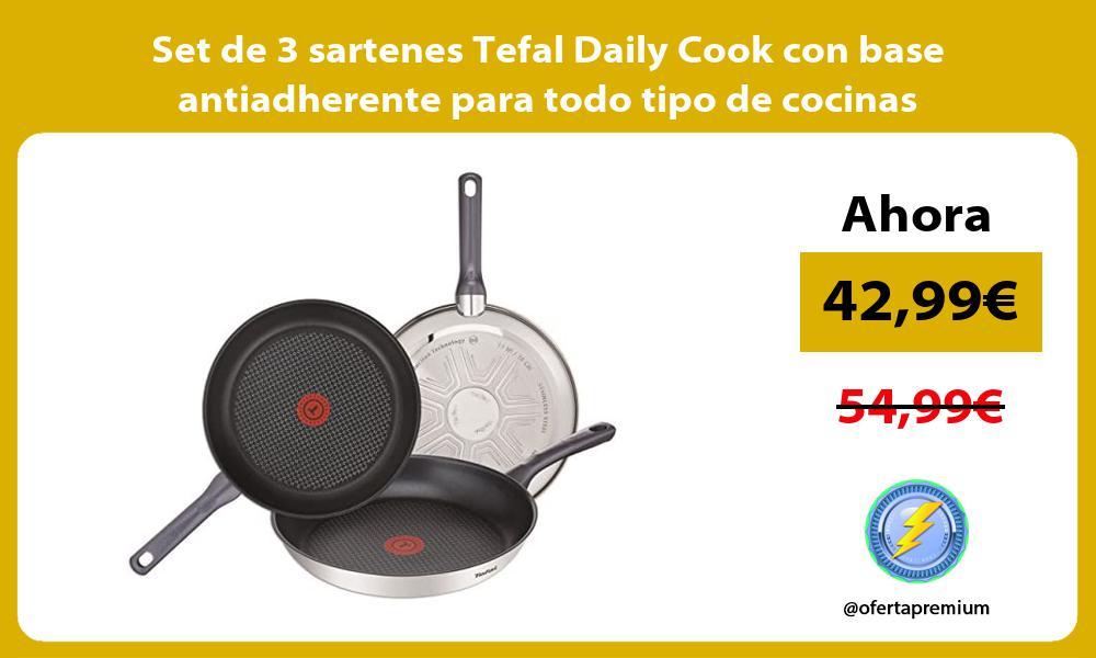Set de 3 sartenes Tefal Daily Cook con base antiadherente para todo tipo de cocinas