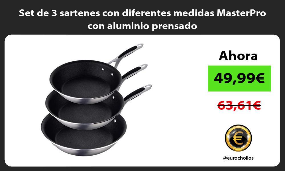 Set de 3 sartenes con diferentes medidas MasterPro con aluminio prensado