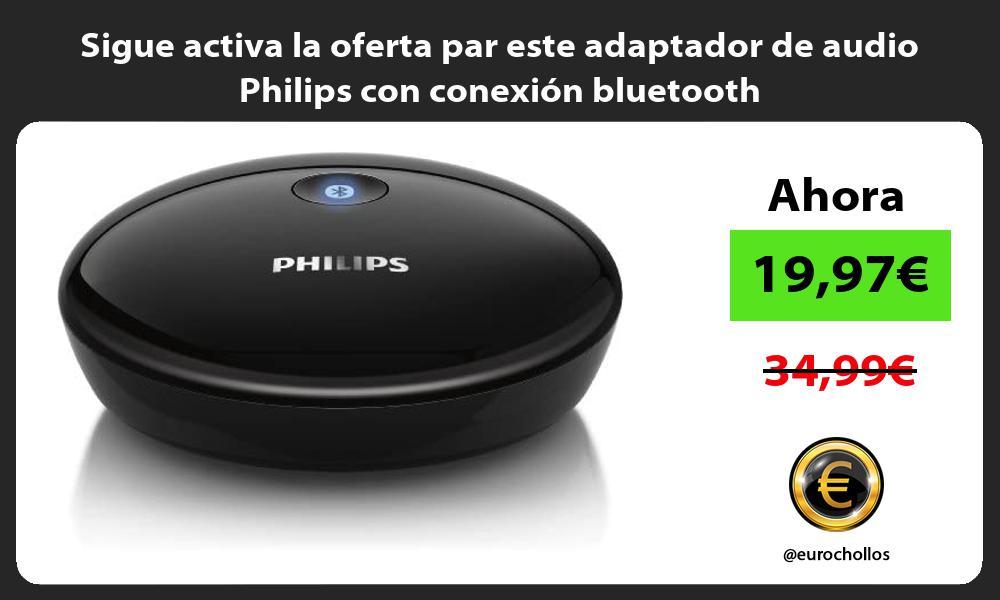 Sigue activa la oferta par este adaptador de audio Philips con conexión bluetooth