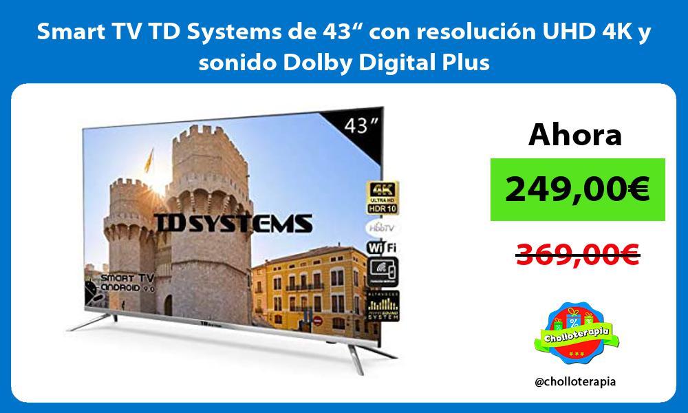 """Smart TV TD Systems de 43"""" con resolución UHD 4K y sonido Dolby Digital Plus"""
