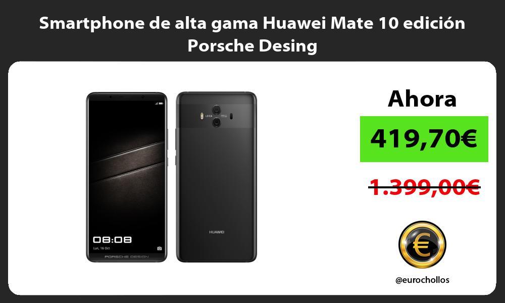 Smartphone de alta gama Huawei Mate 10 edición Porsche Desing