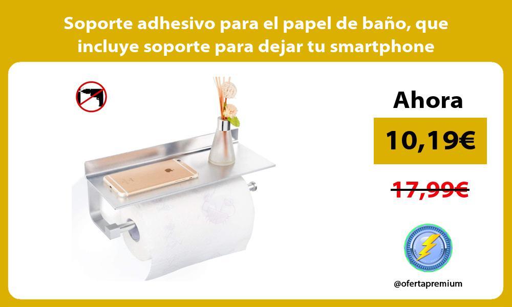 Soporte adhesivo para el papel de baño que incluye soporte para dejar tu smartphone