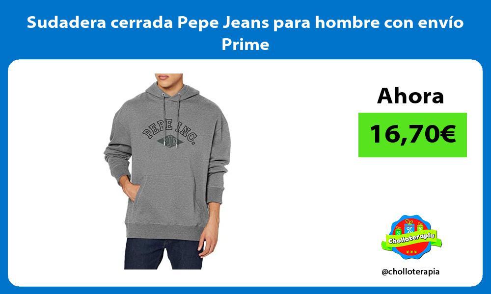 Sudadera cerrada Pepe Jeans para hombre con envío Prime