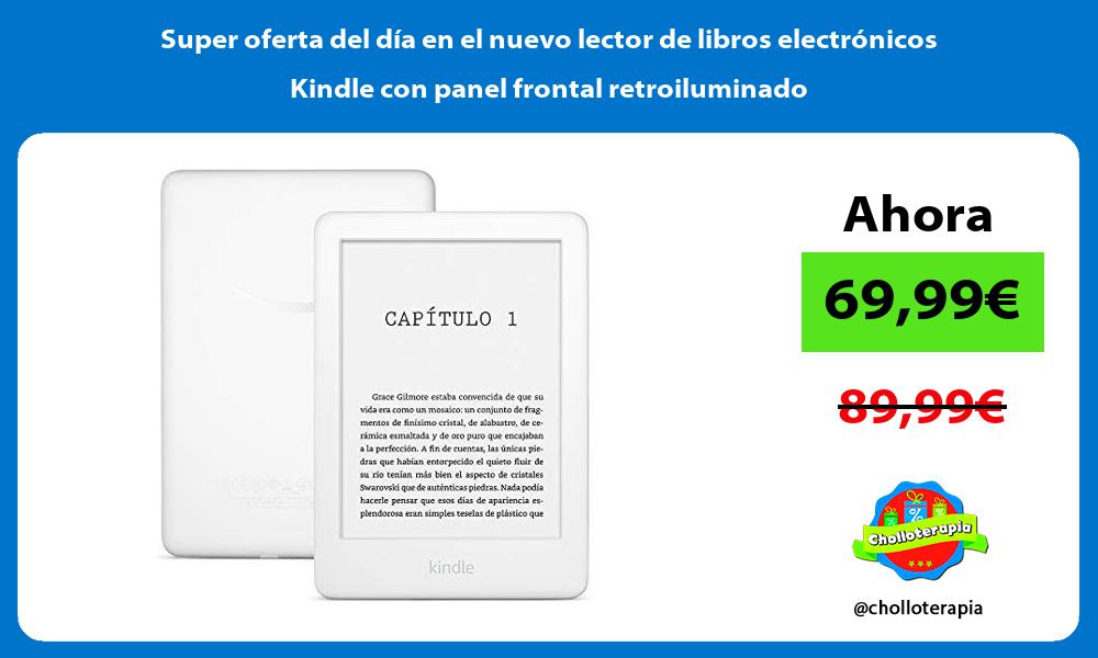 Super oferta del día en el nuevo lector de libros electrónicos Kindle con panel frontal retroiluminado