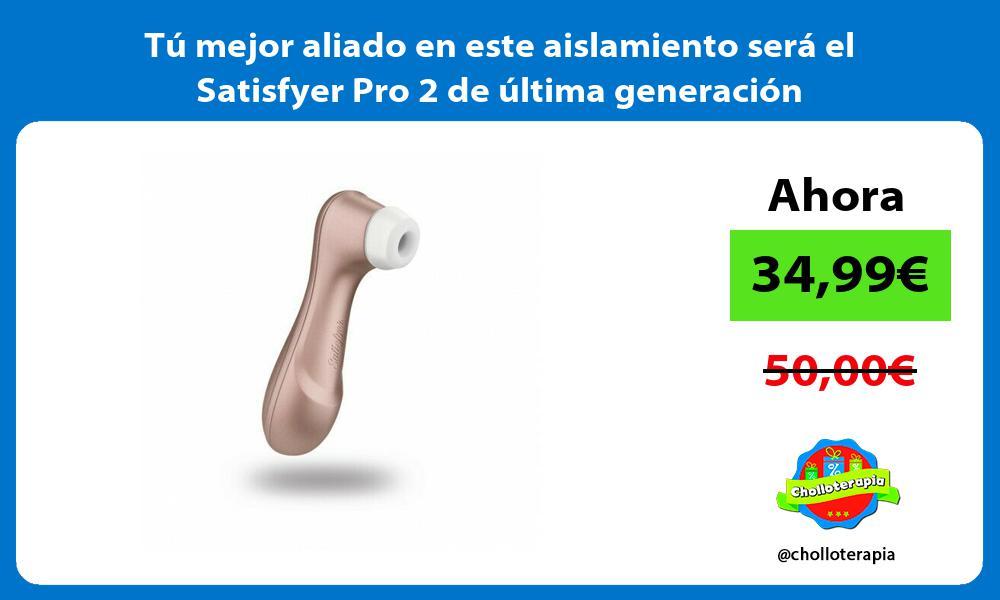 Tú mejor aliado en este aislamiento será el Satisfyer Pro 2 de última generación