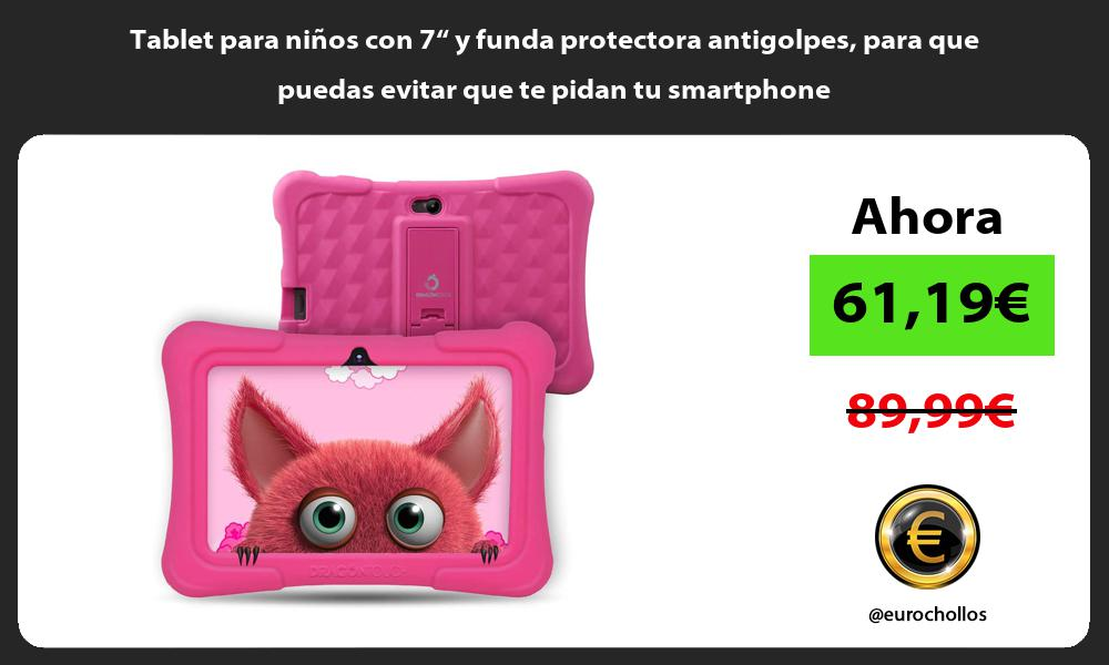 """Tablet para niños con 7"""" y funda protectora antigolpes para que puedas evitar que te pidan tu smartphone"""