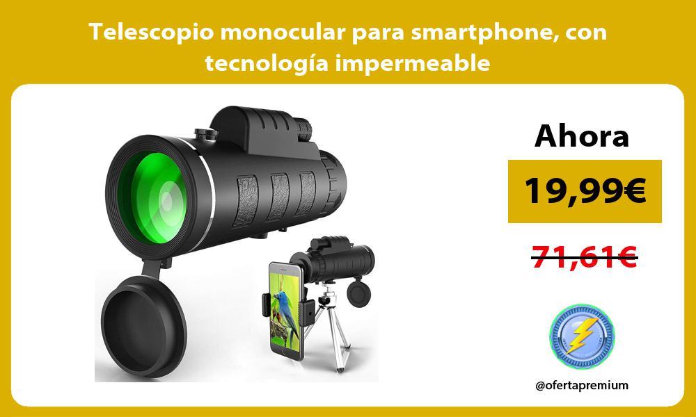 Telescopio monocular para smartphone con tecnología impermeable