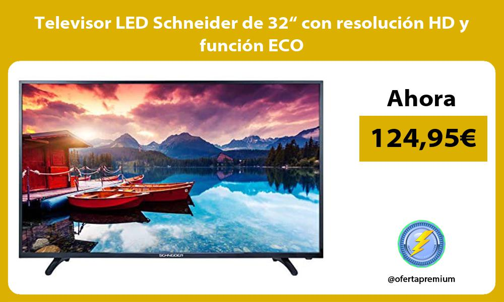 """Televisor LED Schneider de 32"""" con resolución HD y función ECO"""