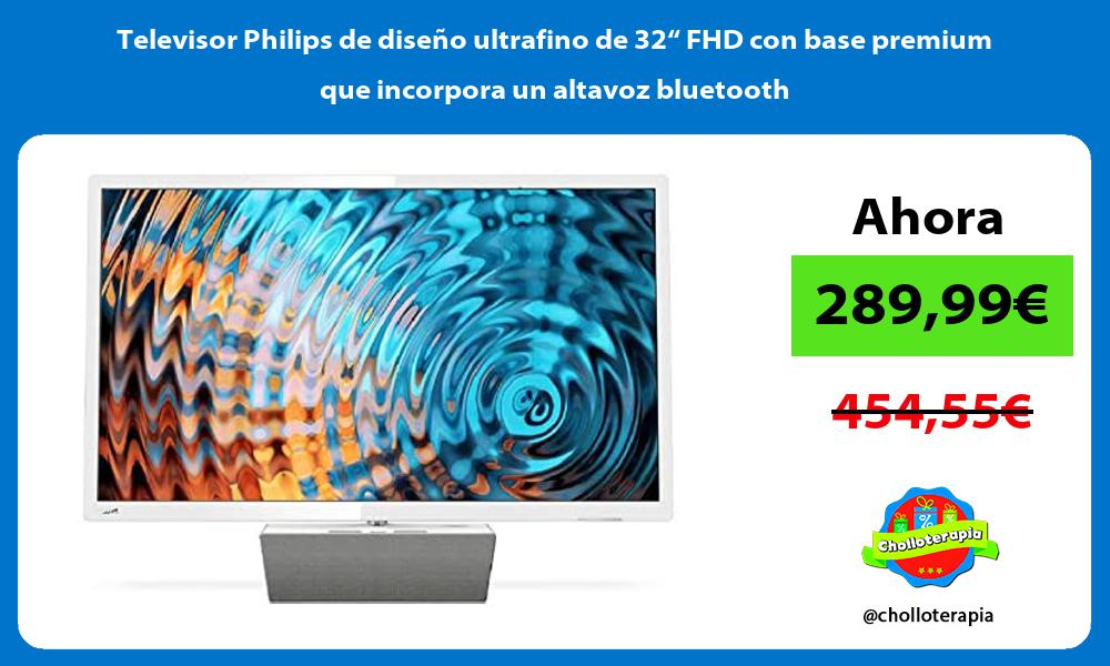 "Televisor Philips de diseño ultrafino de 32"" FHD con base premium que incorpora un altavoz bluetooth"