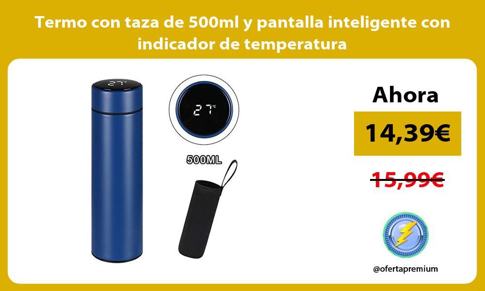 Termo con taza de 500ml y pantalla inteligente con indicador de temperatura