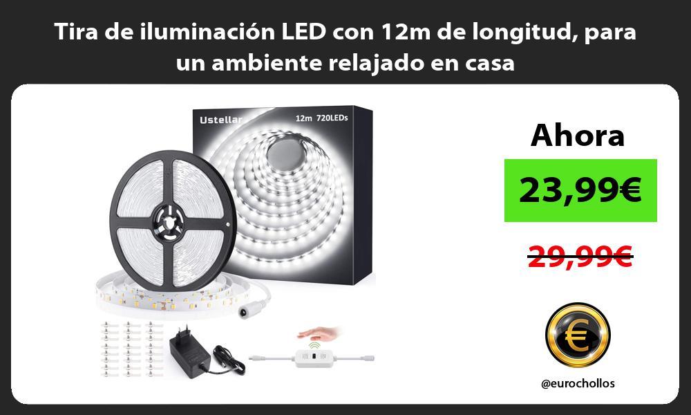 Tira de iluminación LED con 12m de longitud para un ambiente relajado en casa