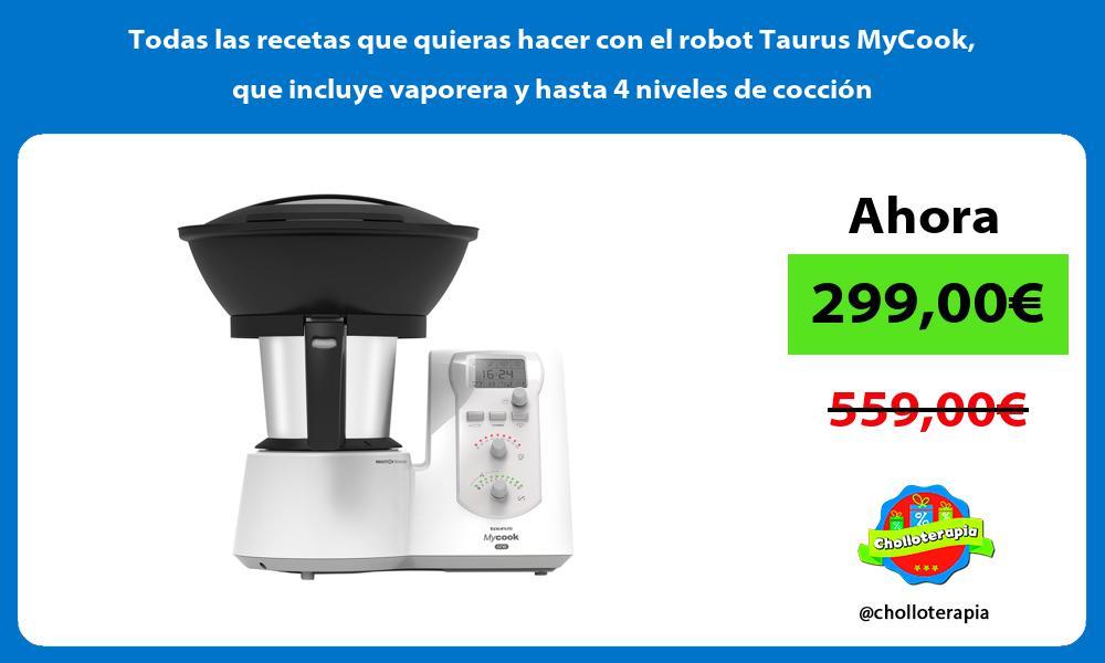 Todas las recetas que quieras hacer con el robot Taurus MyCook que incluye vaporera y hasta 4 niveles de cocción