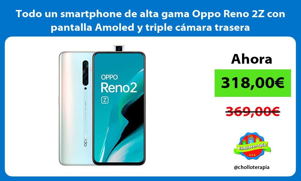 Todo un smartphone de alta gama Oppo Reno 2Z con pantalla Amoled y triple cámara trasera