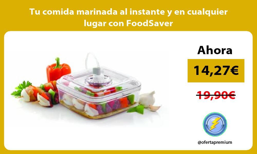 Tu comida marinada al instante y en cualquier lugar con FoodSaver