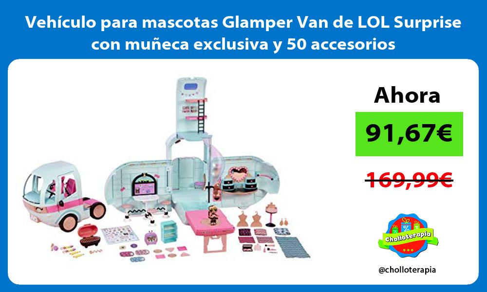 Vehículo para mascotas Glamper Van de LOL Surprise con muñeca exclusiva y 50 accesorios