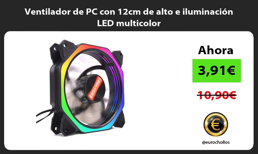 Ventilador de PC con 12cm de alto e iluminación LED multicolor