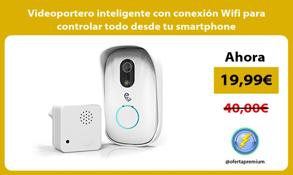 Videoportero inteligente con conexión Wifi para controlar todo desde tu smartphone