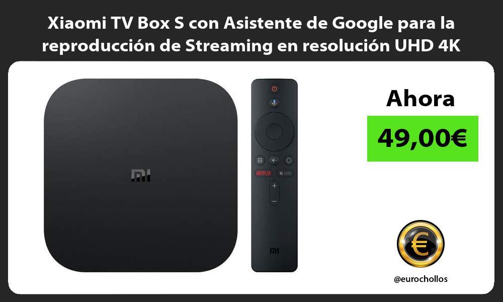 Xiaomi TV Box S con Asistente de Google para la reproducción de Streaming en resolución UHD 4K