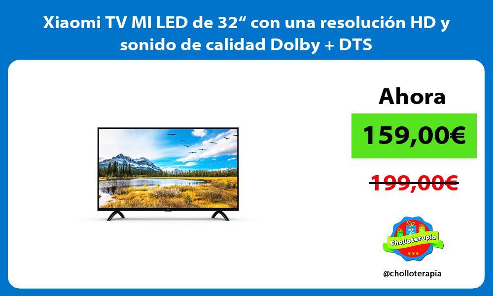 """Xiaomi TV MI LED de 32"""" con una resolución HD y sonido de calidad Dolby DTS"""