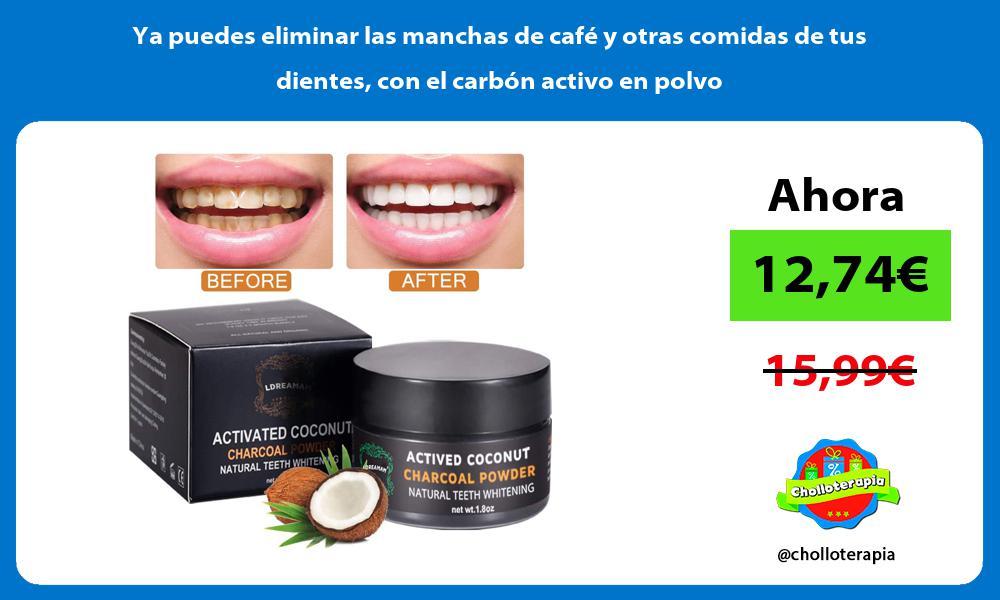 Ya puedes eliminar las manchas de café y otras comidas de tus dientes con el carbón activo en polvo