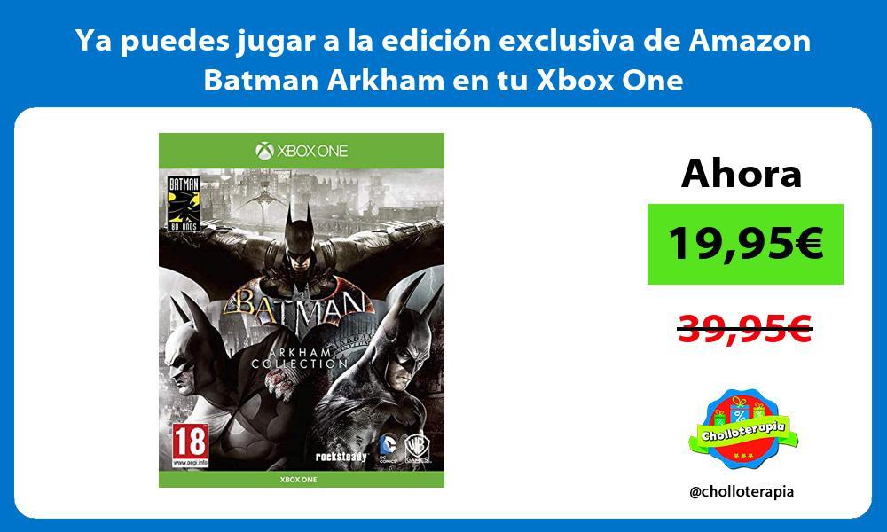 Ya puedes jugar a la edición exclusiva de Amazon Batman Arkham en tu Xbox One
