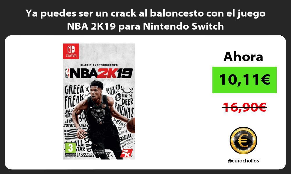 Ya puedes ser un crack al baloncesto con el juego NBA 2K19 para Nintendo Switch