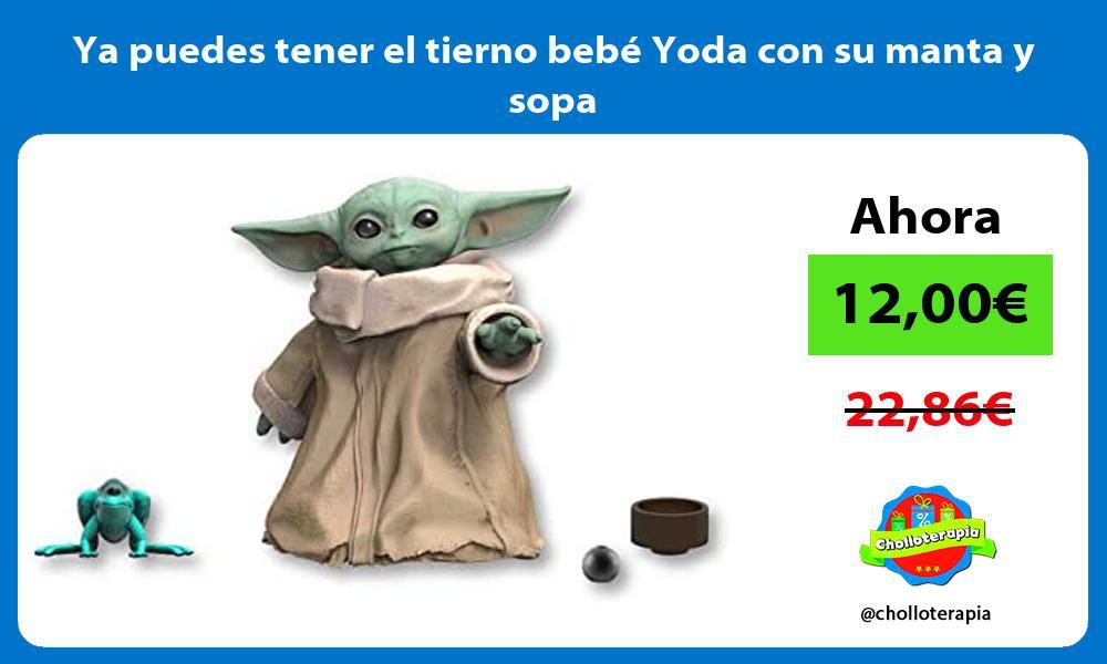 Ya puedes tener el tierno bebé Yoda con su manta y sopa