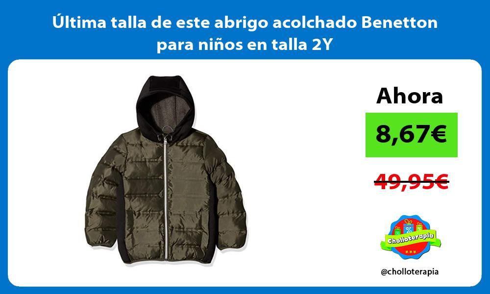 ltima talla de este abrigo acolchado Benetton para niños en talla 2Y