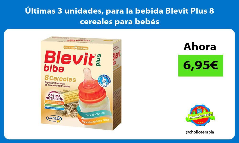ltimas 3 unidades para la bebida Blevit Plus 8 cereales para bebés