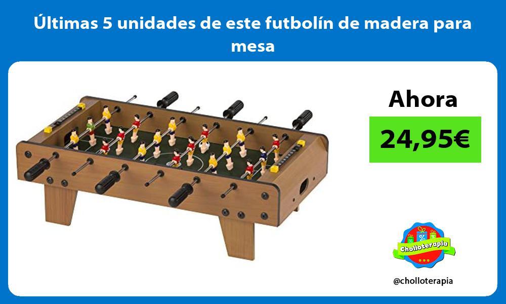 ltimas 5 unidades de este futbolín de madera para mesa