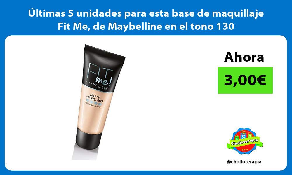 ltimas 5 unidades para esta base de maquillaje Fit Me de Maybelline en el tono 130