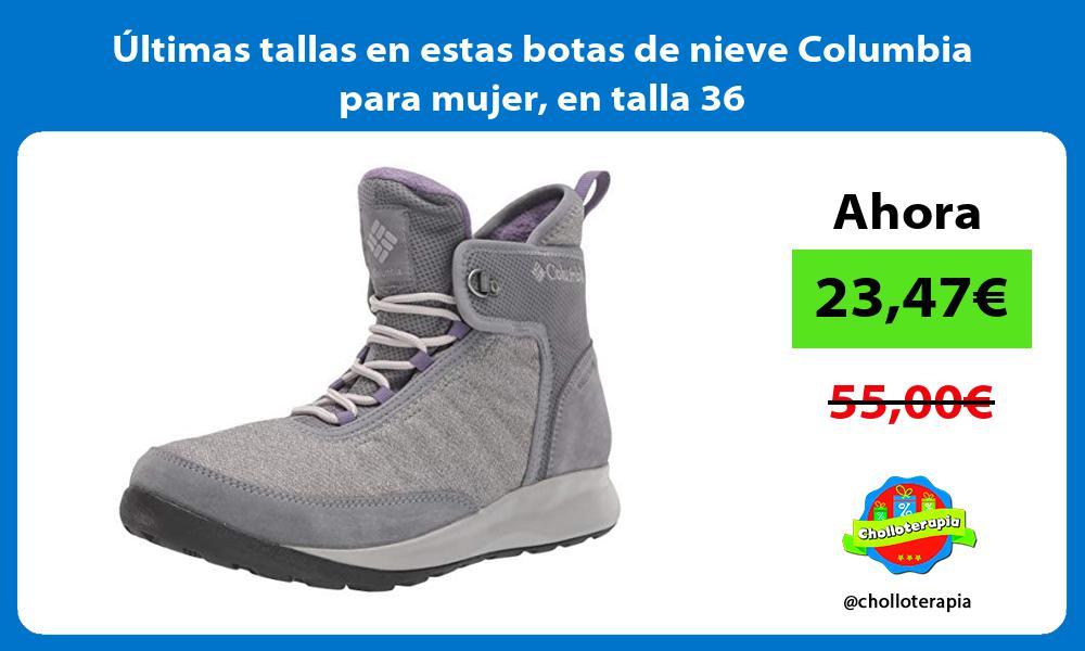 ltimas tallas en estas botas de nieve Columbia para mujer en talla 36