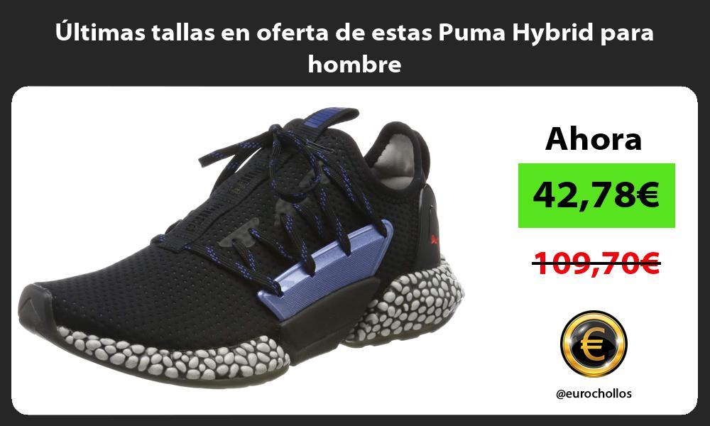 ltimas tallas en oferta de estas Puma Hybrid para hombre