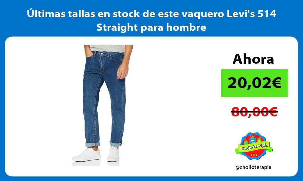ltimas tallas en stock de este vaquero Levis 514 Straight para hombre