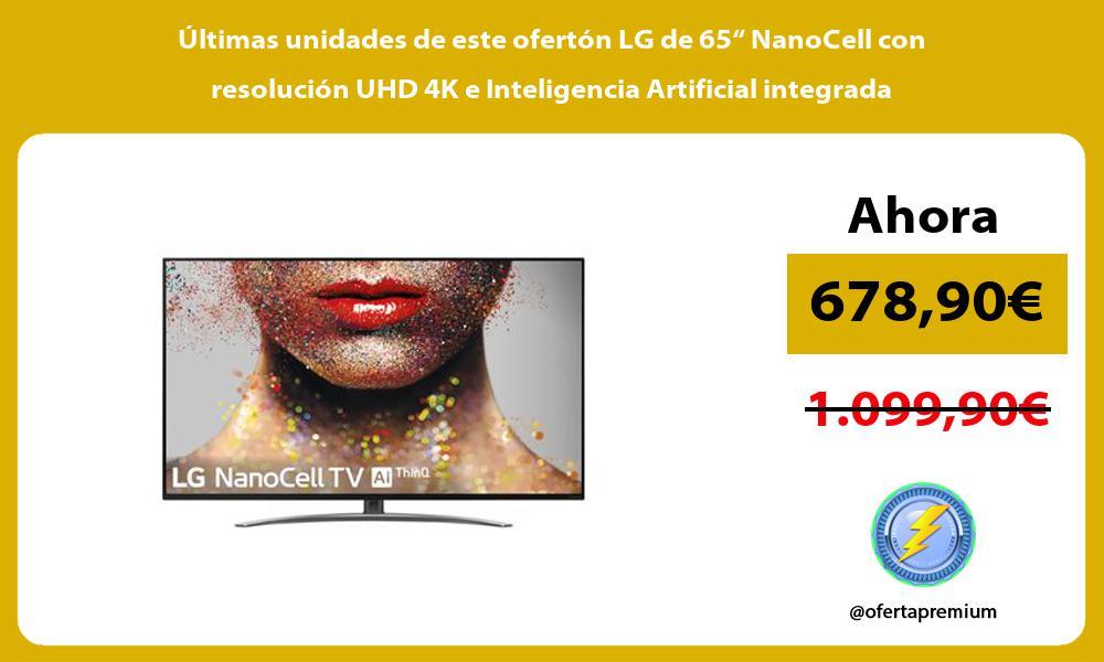 """ltimas unidades de este ofertón LG de 65"""" NanoCell con resolución UHD 4K e Inteligencia Artificial integrada"""