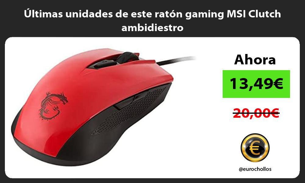 ltimas unidades de este ratón gaming MSI Clutch ambidiestro
