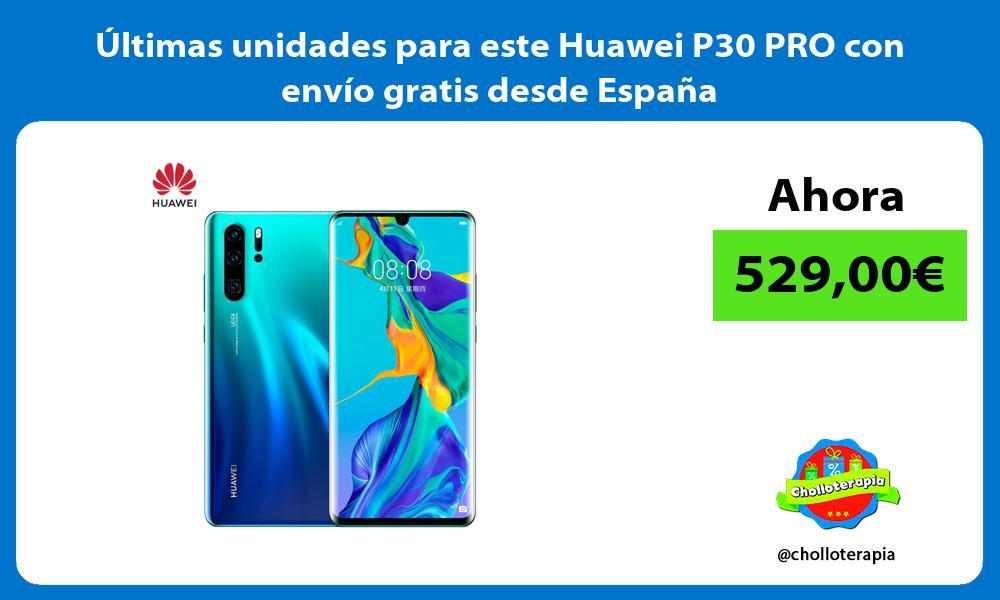 ltimas unidades para este Huawei P30 PRO con envío gratis desde España