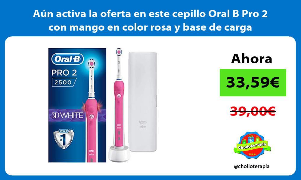 Aún activa la oferta en este cepillo Oral B Pro 2 con mango en color rosa y base de carga